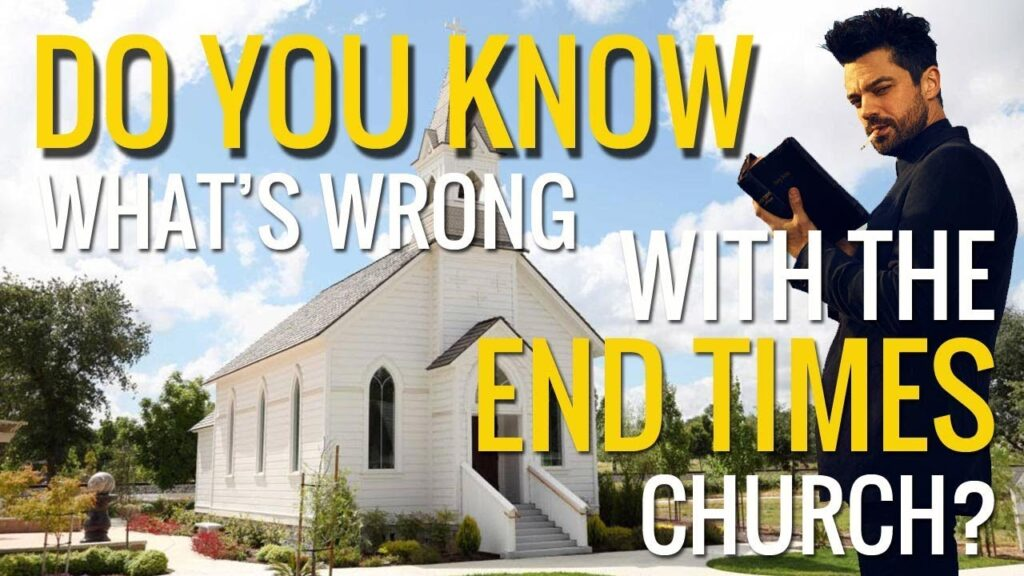 Do you know what is wrong with the end time church