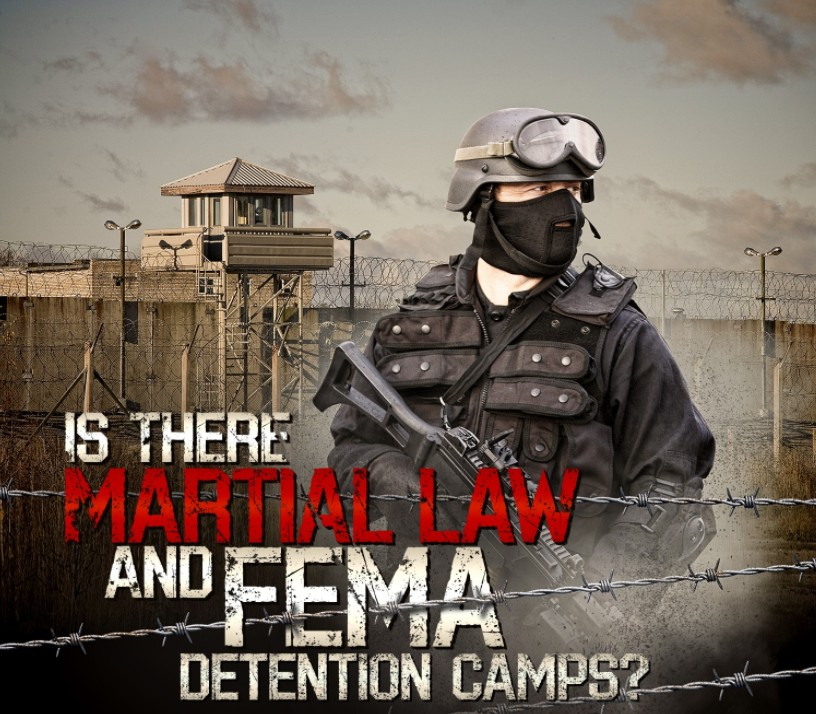 Is there martial law and FEMA detention camps - Fema camps
