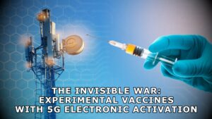 THE INVISIBLE WAR - EXPERIMENTAL VACCINES WITH 5G ELECTRONIC ACTIVATION