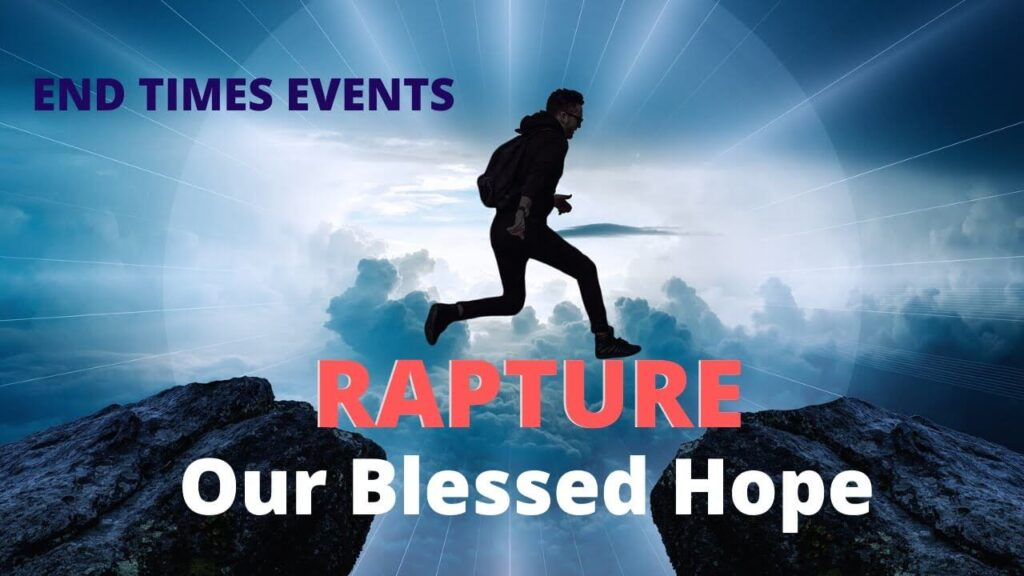 end time events - Rapture, our blessed hope