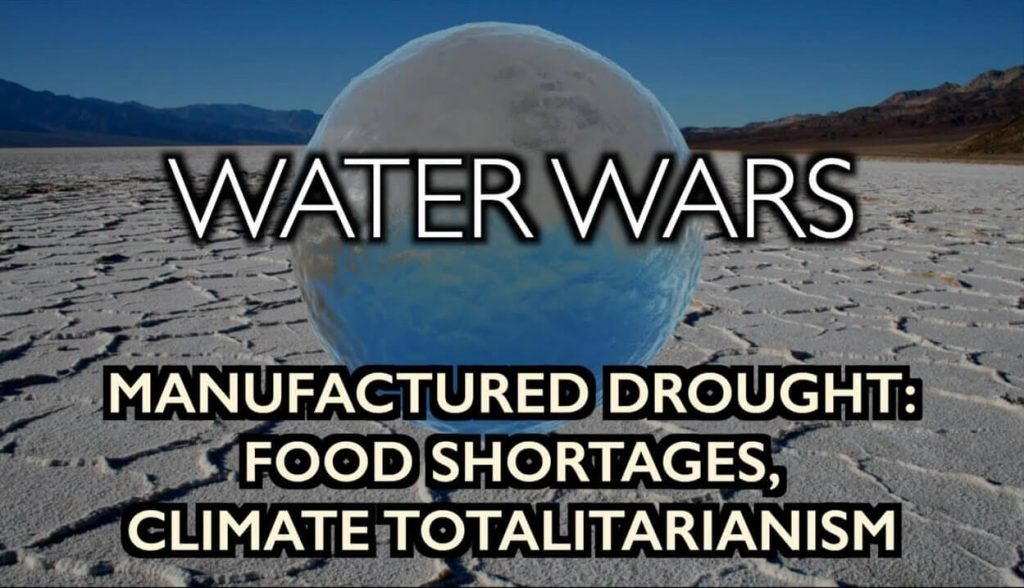 water wars - man made drought, food shortages, climate totalitarianism