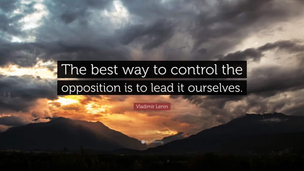 Controlled oposition - The best way to control opposition is to lead it ourselves
