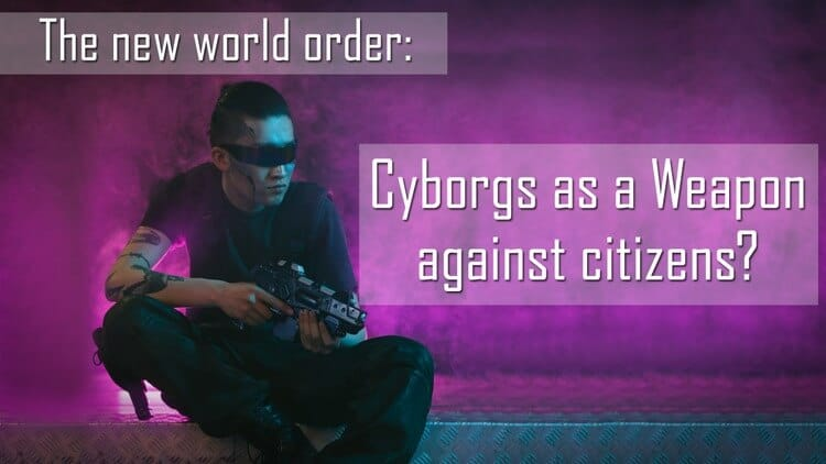 New World Order - Cyborgs as a weapon against citizens